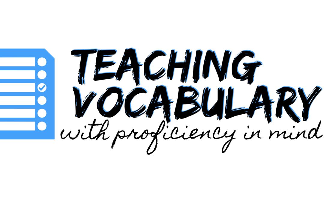 Teaching Vocabulary to Grow Proficiency